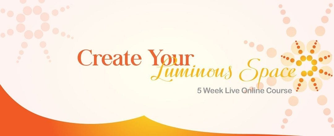 5-Week Live Online Course: Create Your Luminous Space